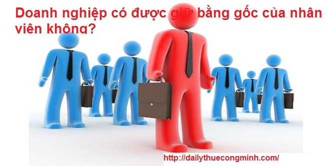 Doanh nghiệp có được giữ bằng gốc của nhân viên không?