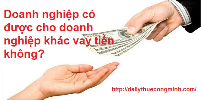 Doanh nghiệp có được cho doanh nghiệp khác vay tiền không?