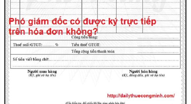 Phó giám đốc có được ký trực tiếp trên hóa đơn không?
