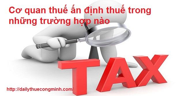 Cơ quan thuế ấn định thuế trong những trường hợp nào?